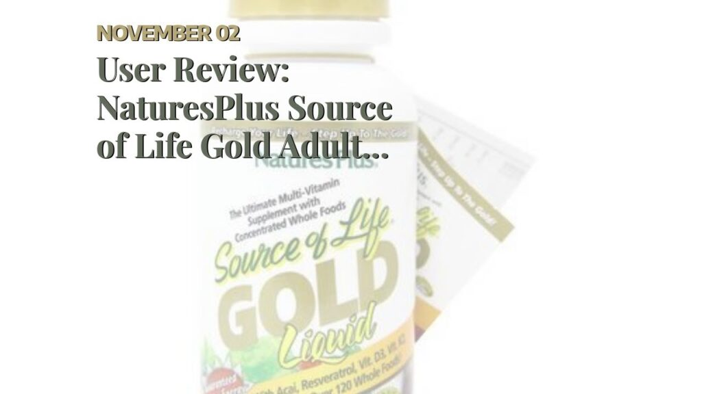 User Review: NaturesPlus Source of Life Gold Adult Multivitamin Gummies 3 Pack – 60 Whole Food…